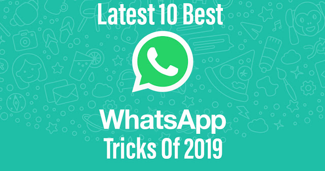 Latest 10 Best Whatsapp Tricks Of  2019