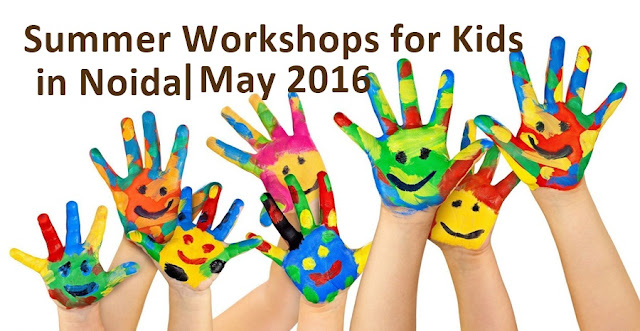 Noida Diary: Summer Workshops for Kids in Noida | May 2016