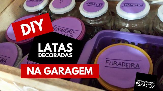 Latas Decoradas organizam itens pequenos na garagem | DIY (Faça Você Mesmo)