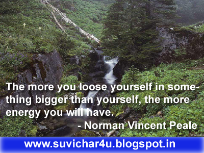 The more you loose yourself in something bigger than yourself, the more energy you will have.