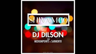 DJ Dilson - Shivambo (feat. Medium Points & Sarmento)