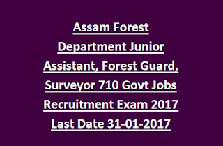 Assam Forest Department Junior Assistant, Forest Guard, Surveyor 710 Govt Jobs Online Recruitment Exam 2017 Last Date 31-01-2017