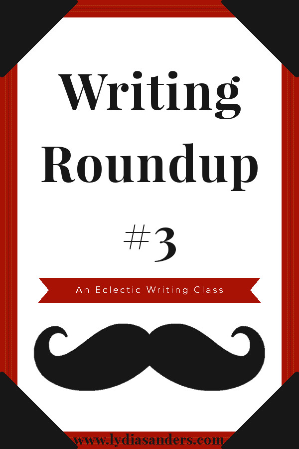 Writing Roundup #3 | Lydia Sanders #EclecticWritingClass
