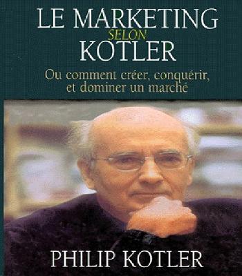 Le Marketing selon Kotler ou Comment créer, conquérir, et dominer un marché PDF