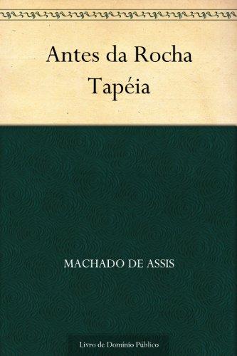 Antes da Rocha Tapéia - Machado de Assis