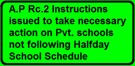 A.P Rc.2 Instructions issued to take necessary action on Pvt. schools not following Halfday School Schedule /2016/03/ap-rc2-instructions-issued-to-take-necessary-action-on-private-schools-not-following-halfday-school-schedule.html