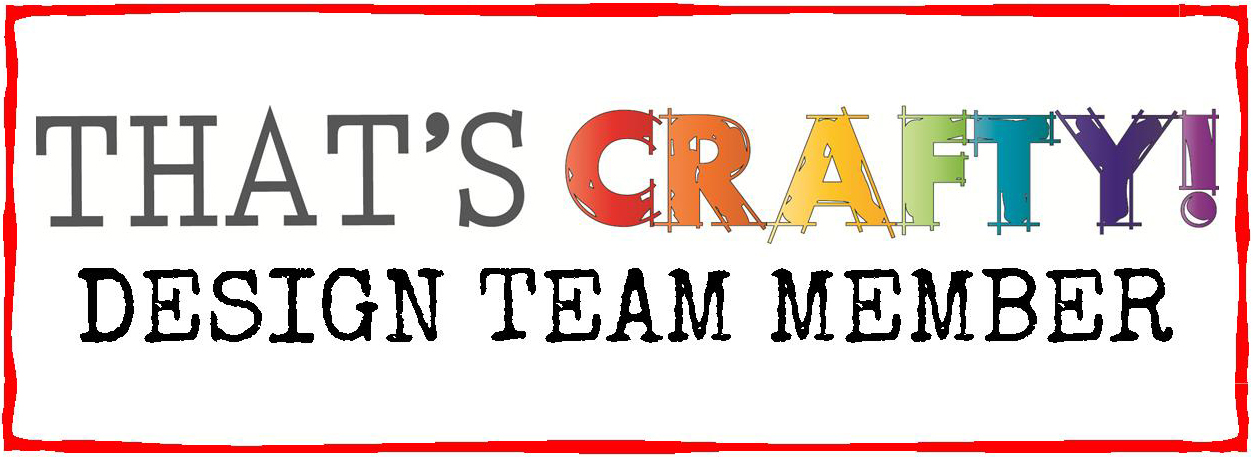 Proud to be a That's Crafty! TVDTM... Past Blog & Challenge DT Member 2017/18