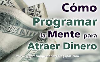 Cómo programar la mente para Atraer Dinero