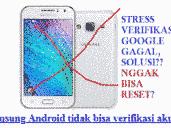 JANGAN PANIK !!! HP anda belum tentu rusak, solusi gagal verifikasi google android