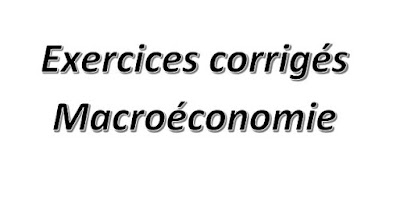 Exercices corriges Macroéconomie