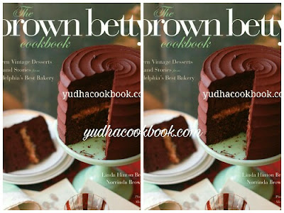 Download ebook THE BROWN BETTY COOKBOOK : Modern Vintage Desserts And Stories from Philadelphia's Best Bakery