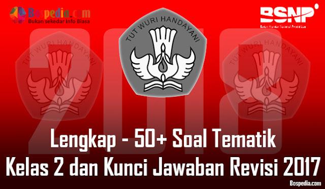 Lengkap - 50+ Soal Tematik Kelas 2 dan Kunci Jawaban Revisi 2017 Terbaru