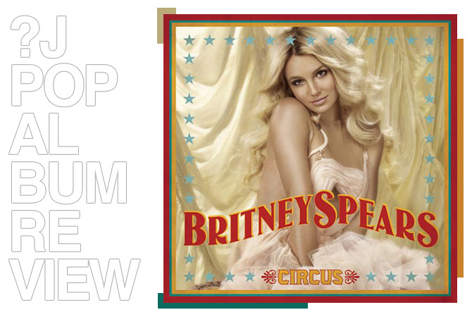 Album review: Britney Spears - Circus | Random J Pop