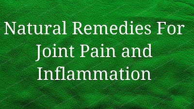 Natural Remedies For Joint Pain and Inflammation