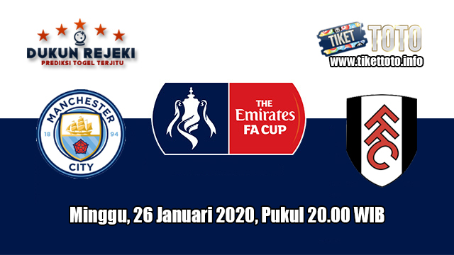 Prediksi FA Cup Manchester City VS Fulham 26 Januari 2020
