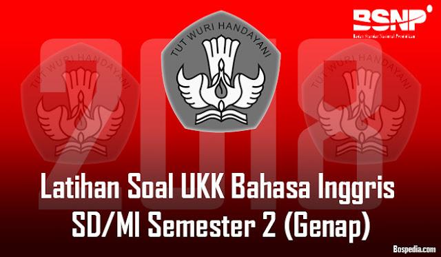 UKK ialah singkatan dari kata Ujian Kompetensi Kejuruan Komplit - Latihan Soal UKK Bahasa Inggris SD/MI Semester 2 (Genap) Semua Kelas Tahun 2018/2019