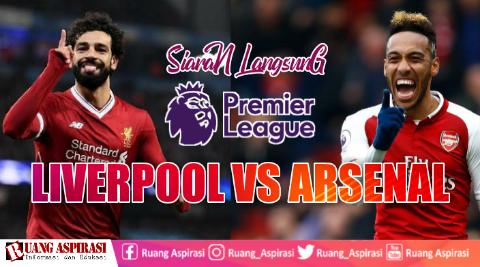 Siaran Langsung Liga Inggris Liverpool Vs Arsenal 2018