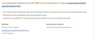 You authorized a payment of £3.95 GBP to Pro-Direct Sport Limited (customerservices@prodirectsport.com)