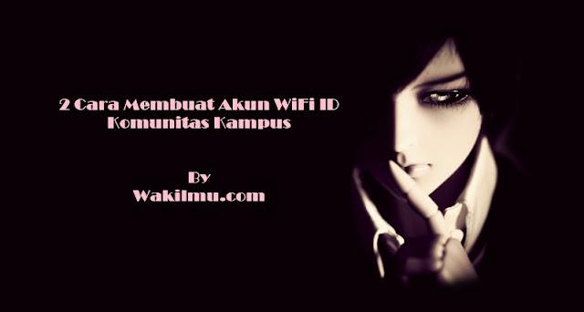 Cara Mudah Mendapatkan dan Membuat Sendiri Akun-Akun WiFi ID Komunitas Kampus Gratis