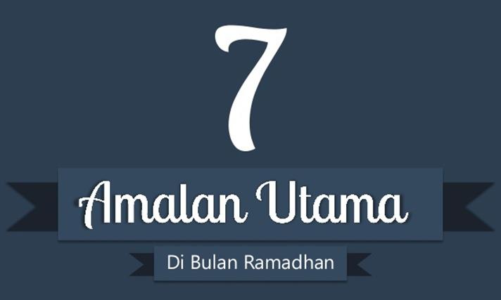 7 Amalan Bulan Ramadhan Yang Utama