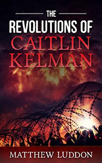 The Revolutions of Caitlin Kelman - a dystopian YA novel by Matthew Luddon