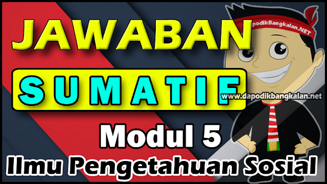 Jawaban Test SUMATIF Modul 5 IPS