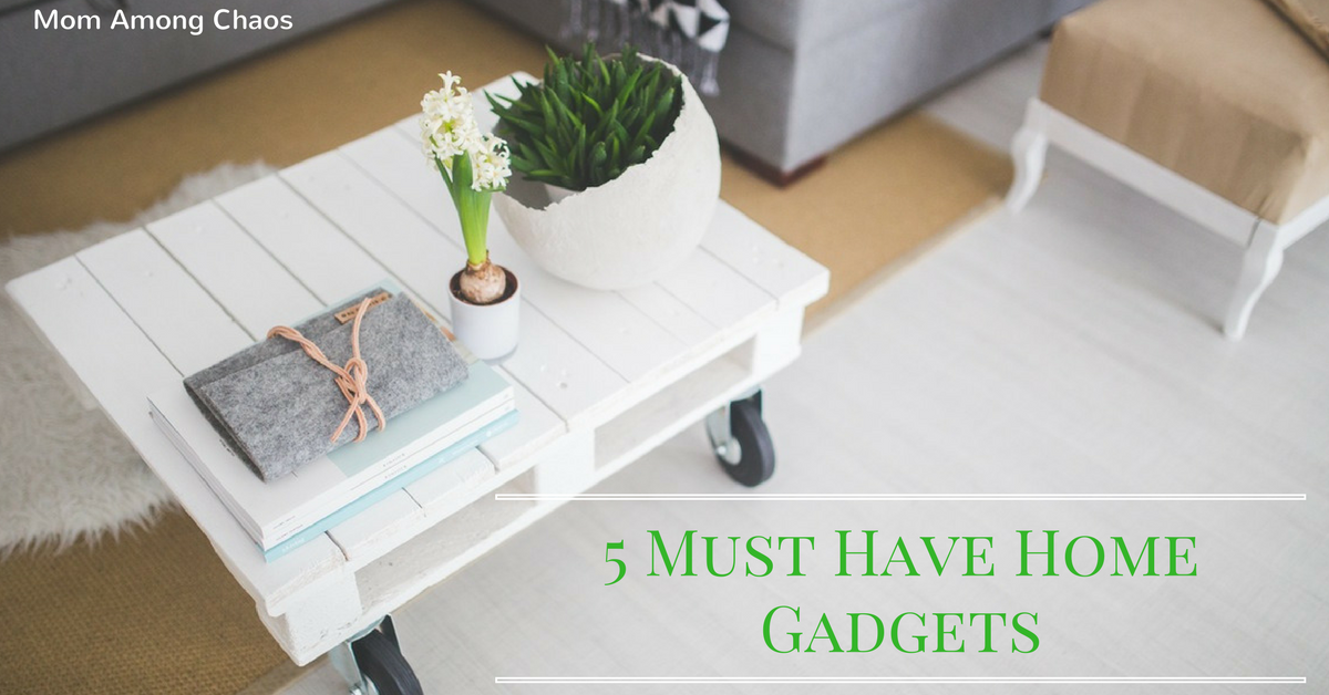 Mom Among Chaos 5 Must Have Home Gadgets