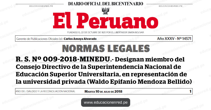 R. S. Nº 009-2018-MINEDU - Designan miembro del Consejo Directivo de la Superintendencia Nacional de Educación Superior Universitaria, en representación de la universidad privada (Waldo Epifanio Mendoza Bellido) www.minedu.gob.pe