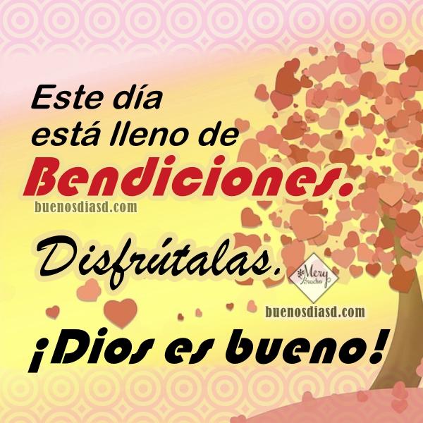 Frases positivas y lindas de buenos días, mensajes cortos de aliento cristiano para un buen día, bendiciones de Dios para ti y para mí, feliz día por Mery Bracho