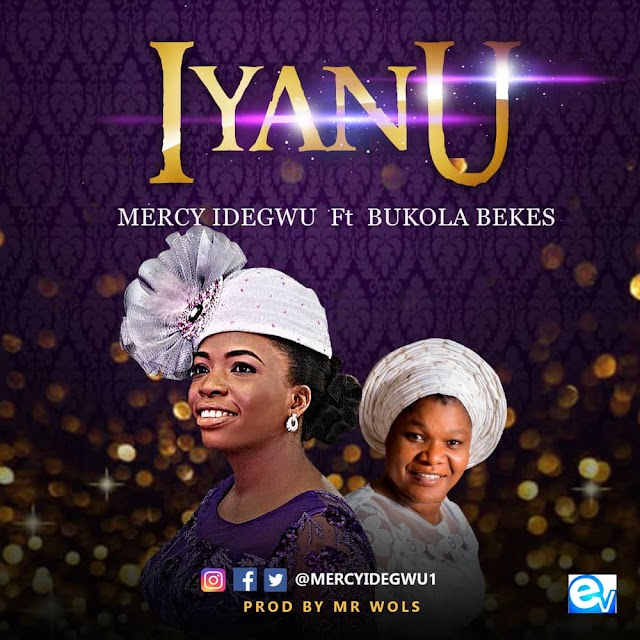 New Music: Iyanu - Mercy Idegwu feat. Bukola Bekes.