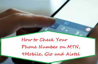 How to Check Your Phone Number on MTN, 9Mobile, Glo and Airtel