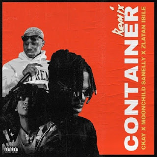 Ckay  Feat. Moonchild Sanelly, Zlatan – Container (Remix)