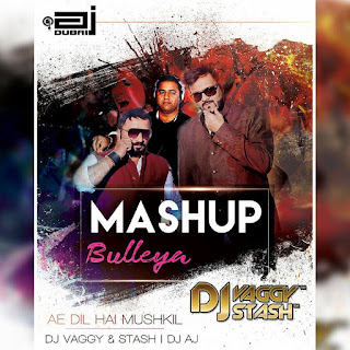 Download-Bulleya-Ae-Dil-Hai-Mushkil-DJs-Vaggy-Stash-AJ-MashUp