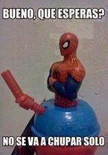 """Spiderman """"Bueno que esperas? No se va a chupar solo"""""""