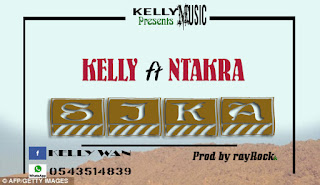 [New Music] Sika by Kelly ft Ntakra (prod by rayRock)