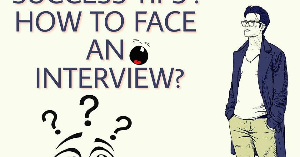 tips to face interview Review these typical interview questions and think about how you would answer   you will be successful in the interview you are going to face in coming days.