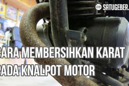 5 Cara Bersihkan Knalpot Motor dari Karat Paling Ampuh