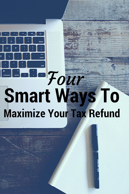 4 Smart Ways To Maximize Your Tax Refund