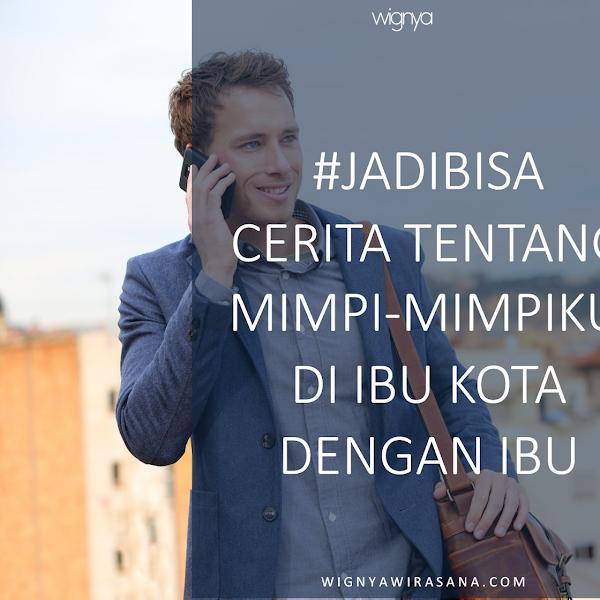 #JADIBISA CERITA TENTANG MIMPI-MIMPIKU DI IBU KOTA DENGAN IBU