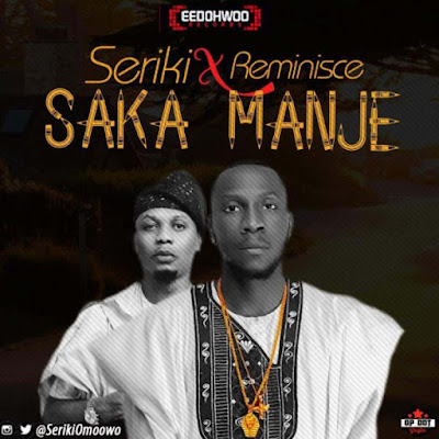 MUSIC: Seriki Ft. Reminisce – Saka Manje