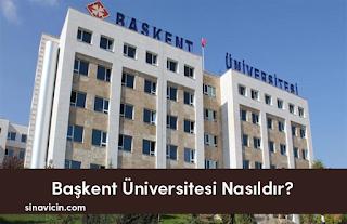 Başkent Üniversitesi Nasıldır?