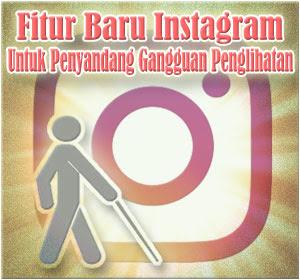 Fitur Baru Instagram Untuk Penyandang Gangguan Penglihatan