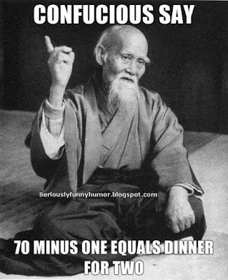 Confucious say: 70 minus one equals dinner for two - funny sex meme