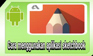 Cara menggunakan aplikasi sketchbook
