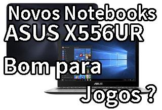 notebook asus x556ur é bom para jogos ? quais jogos roda ?