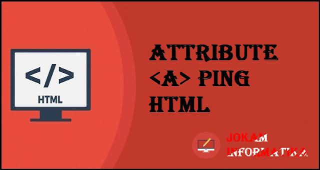 Tagging <a> Ping Attribute Pada Bahasa Pemrograman HTML - JOKAM INFORMATIKA