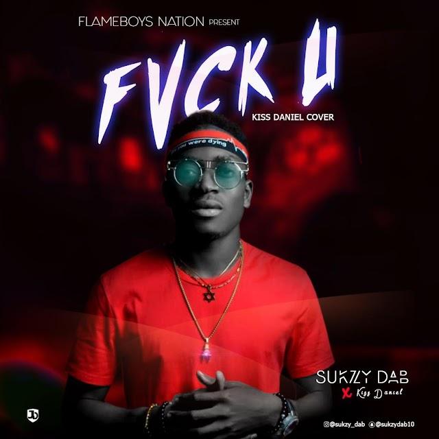 Music:Sukzy-Fvck U(Kizz Daniel Cover)