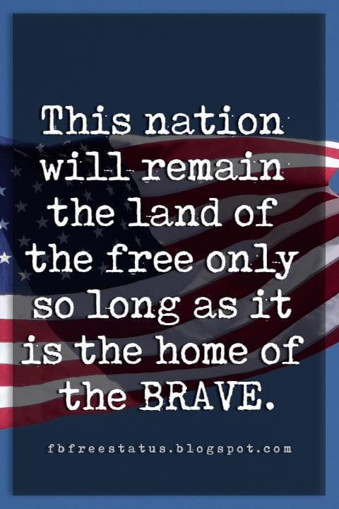 4th of July Quotes and Sayings, This nation will remain the land of the free only so long as it is the home of the brave.