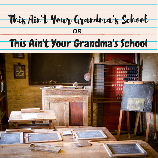 This Ain't Your Grandma's School