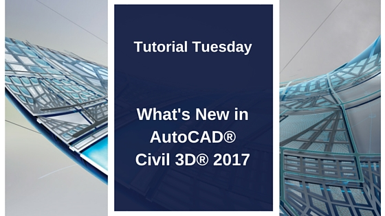 Tutorial Tuesday: What's New in AutoCAD Civil 3D